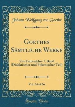 Goethes Sämtliche Werke, Vol. 34 of 36