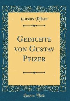 Gedichte von Gustav Pfizer (Classic Reprint)