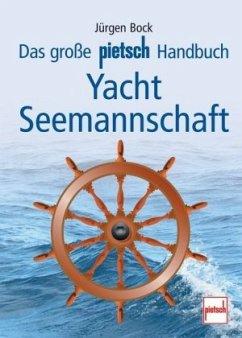 Das große Pietsch-Handbuch Yacht-Seemannschaft (Mängelexemplar) - Bock, Jürgen