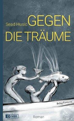 Gegen die Träume (eBook, ePUB) - Husic, Sead
