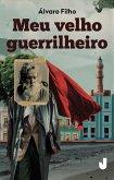 Meu velho guerrilheiro (eBook, ePUB)