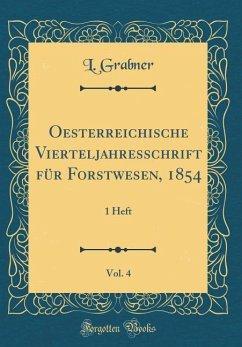Oesterreichische Vierteljahresschrift für Forstwesen, 1854, Vol. 4 - Grabner, L.