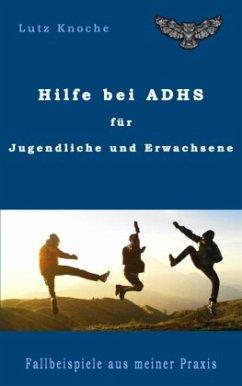 Hilfe bei ADHS für Jugendliche und Erwachsene - Knoche, Lutz