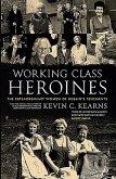 Working Class Heroines: The Extraordinary Women of Dublin's Tenements