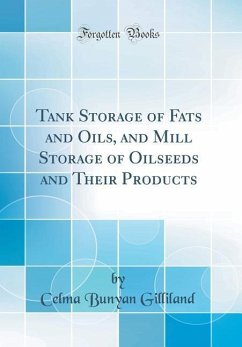 Tank Storage of Fats and Oils, and Mill Storage of Oilseeds and Their Products (Classic Reprint)
