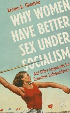 Why Women Have Better Sex Under Socialism (eBook, ePUB) - Ghodsee, Kristen