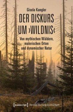 Der Diskurs um >Wildnis< - Kangler, Gisela