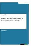 Der erste staufische König Konrad III. Werdenund Leben des Herzogs