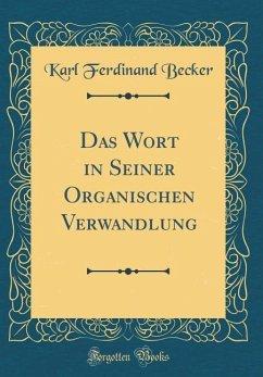 Das Wort in Seiner Organischen Verwandlung (Classic Reprint)