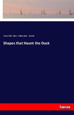 Shapes that Haunt the Dusk - Alden, Henry Mills Howells, William Dean