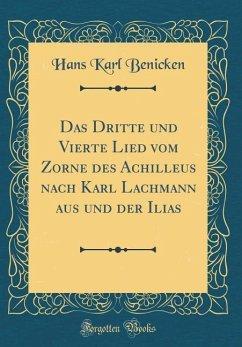 Das Dritte und Vierte Lied vom Zorne des Achilleus nach Karl Lachmann aus G und ¿ der Ilias (Classic Reprint)