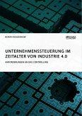 Unternehmenssteuerung im Zeitalter von Industrie 4.0. Anforderungen an das Controlling
