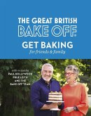 The Great British Bake Off: Get Baking for Friends and Family (eBook, ePUB)