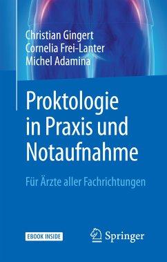Proktologie in Praxis und Notaufnahme (eBook, PDF) - Gingert, Christian; Frei-Lanter, Cornelia; Adamina, Michel