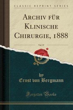 Archiv für Klinische Chirurgie, 1888, Vol. 37 (Classic Reprint)