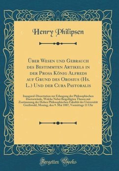 Über Wesen und Gebrauch des Bestimmten Artikels in der Prosa König Alfreds auf Grund des Orosius (Hs. L.) Und der Cura Pastoralis