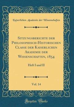 Sitzungsberichte der Philosophisch-Historischen Classe der Kaiserlichen Akademie der Wissenschaften, 1854, Vol. 14