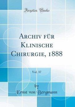 Archiv für Klinische Chirurgie, 1888, Vol. 37 (Classic Reprint) - Bergmann, Ernst Von
