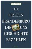 111 Orte in Brandenburg, die uns Geschichte erzählen (Mängelexemplar)