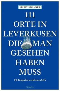 111 Orte in Leverkusen, die man gesehen haben muss (Mängelexemplar) - Danner, Markus