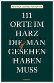 111 Orte im Harz, die man gesehen haben muss (Mängelexemplar)