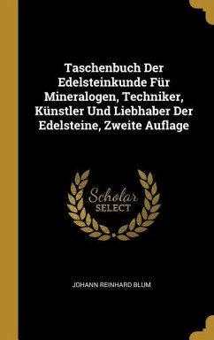 Taschenbuch Der Edelsteinkunde Für Mineralogen, Techniker, Künstler Und Liebhaber Der Edelsteine, Zweite Auflage