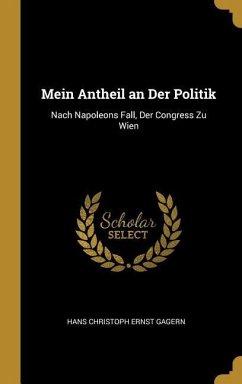 Mein Antheil an Der Politik: Nach Napoleons Fall, Der Congress Zu Wien