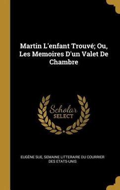 Martin l\'Enfant Trouvé; Ou, Les Memoires d\'Un Valet de Chambre von ...