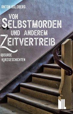 Von Selbstmorden und anderem Zeitvertreib - Goldberg, Anton