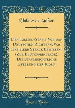 Der Talmud-Streit Vor den Deutschen Richtern; Was Hat Herr Strack Bewiesen? (Zur Blutopfer-Frage); Die Staatsrechtliche Stellung der Juden (Classic Reprint)
