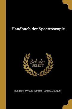 Handbuch Der Spectroscopie