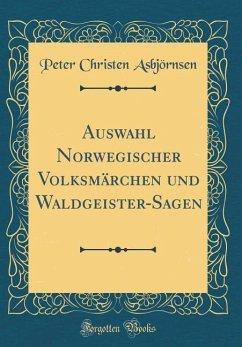 Auswahl Norwegischer Volksmärchen und Waldgeister-Sagen (Classic Reprint)