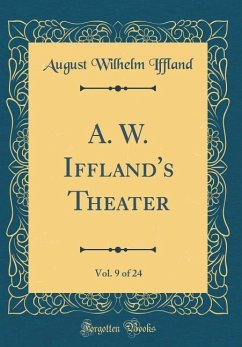 A. W. Iffland's Theater, Vol. 9 of 24 (Classic Reprint)