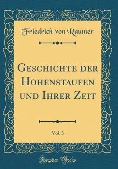 Geschichte der Hohenstaufen und Ihrer Zeit, Vol. 3 (Classic Reprint)