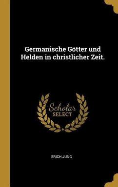 Germanische Götter Und Helden in Christlicher Zeit.