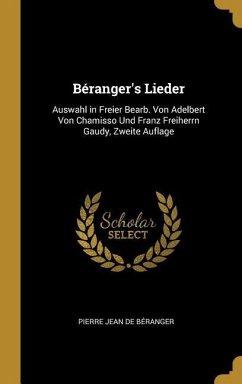 Béranger's Lieder: Auswahl in Freier Bearb. Von Adelbert Von Chamisso Und Franz Freiherrn Gaudy, Zweite Auflage