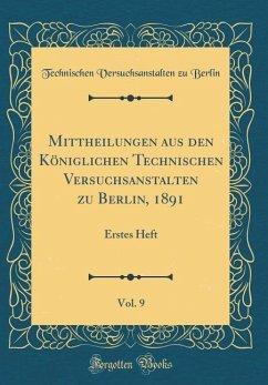 Mittheilungen aus den Königlichen Technischen Versuchsanstalten zu Berlin, 1891, Vol. 9