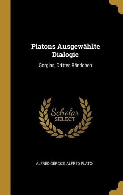 Platons Ausgewählte Dialogie: Gorgias, Drittes Bändchen
