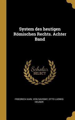 System Des Heutigen Römischen Rechts. Achter Band - Savigny, Friedrich Karl Von; Heuser, Otto Ludwig