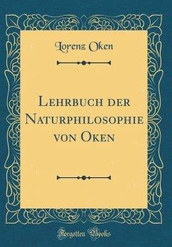 Lehrbuch der Naturphilosophie von Oken (Classic Reprint)