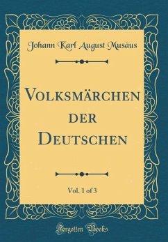 Volksmärchen der Deutschen, Vol. 1 of 3 (Classic Reprint) - Musäus, Johann Karl August