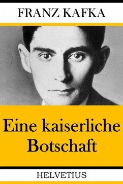 Eine kaiserliche Botschaft (eBook, ePUB) - Kafka, Franz