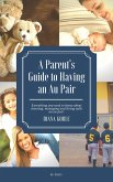 A Parent's Guide to Having an Au Pair (eBook, ePUB)