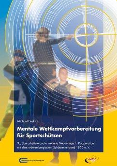 Mentale Wettkampfvorbereitung für Sportschützen (eBook, PDF) - Draksal, Michael