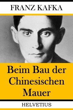 Beim Bau der Chinesischen Mauer (eBook, ePUB) - Kafka, Franz