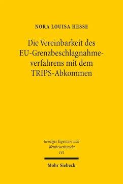 Die Vereinbarkeit des EU-Grenzbeschlagnahmeverfahrens mit dem TRIPS-Abkommen (eBook, PDF) - Hesse, Nora Louisa