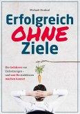Erfolgreich OHNE Ziele (eBook, ePUB)