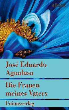 Die Frauen meines Vaters (eBook, ePUB) - Agualusa, José Eduardo
