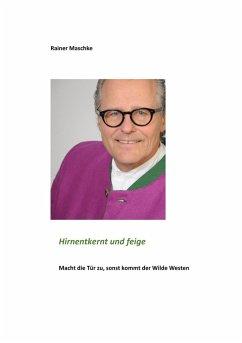 Hirnentkernt und feige (eBook, ePUB)