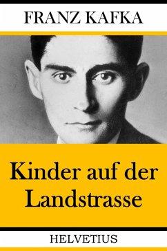 Kinder auf der Landstrasse (eBook, ePUB) - Kafka, Franz